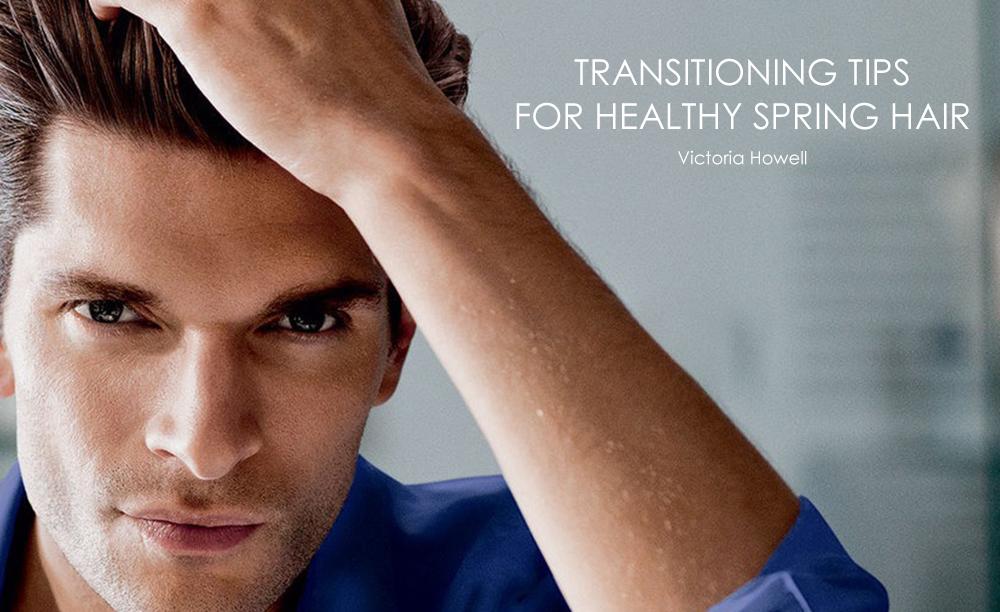 TRANSITIONING TIPS FOR HEALTHY SPRING HAIR (MEN)