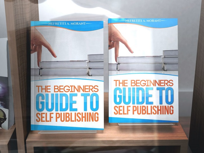 The Beginners Guide To Self Publishing By: Nefretiti A. Morant